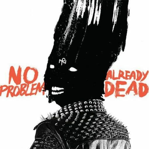No Problem – Already Dead