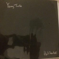 Young Turks - Half Hearted