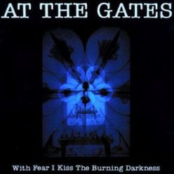 At The Gates - With Fear I Kiss The Burning Darkness